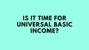 Is It Time for Universal Basic Income